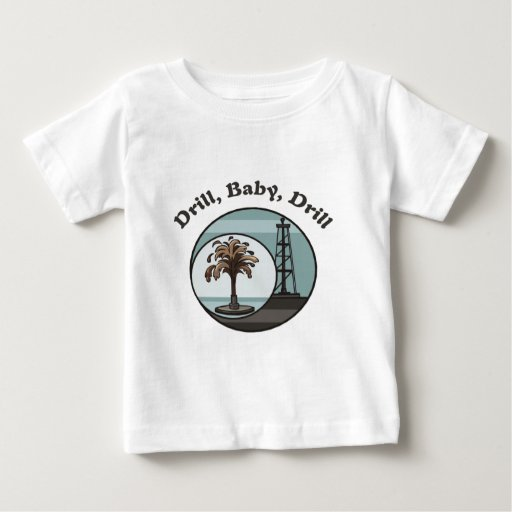 Drill, Baby, Drill Baby T-Shirt