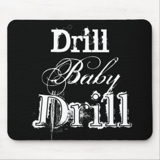 Drill, Baby, Drill Mouse Pad