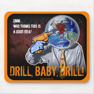 Drill, Baby, Drill! Mouse Pad (Horiz)