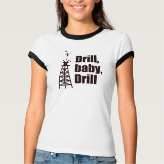 Drill, baby, drill tee