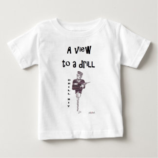 Drill Bit - A View to a drill ! Baby T-Shirt