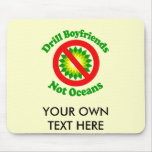 Drill Boyfriends NOT Oceans Mouse Pad