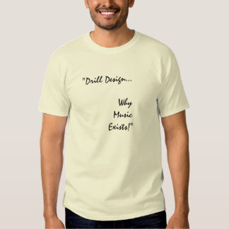 """Drill Design...                       Why     ... Tee Shirt"