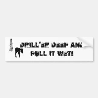 Drill er Deep Bumper Sticker