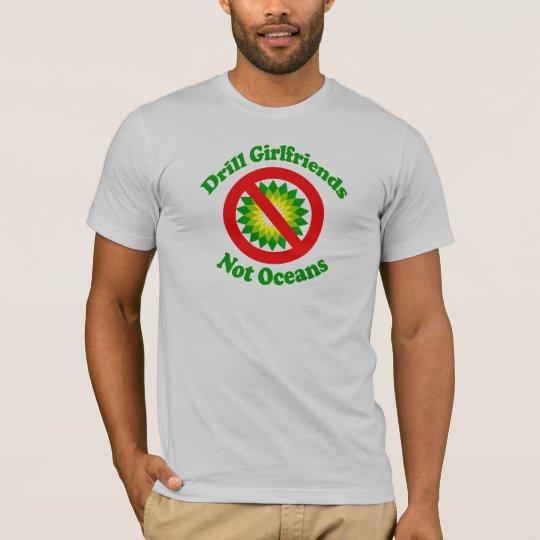 Drill Girlfriends NOT Oceans T-Shirt