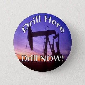 Drill Here Drill NOW! button round