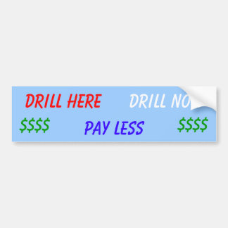 Drill Here Drill Now Pay Less Bumper Sticker