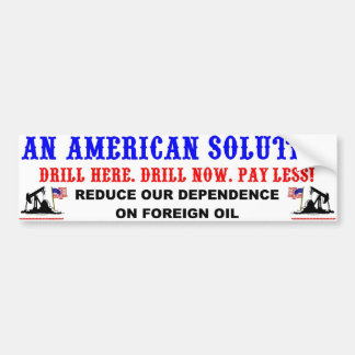 Drill Here. Drill Now. Pay Less! Bumper Sticker Car Bumper Sticker
