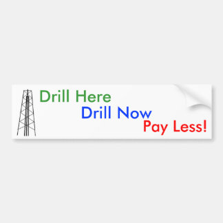 Drill Here, Drill Now, Pay Less! Car Bumper Sticker