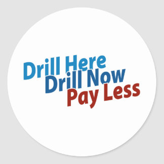 Drill Here, Drill Now, Pay Less Classic Round Sticker