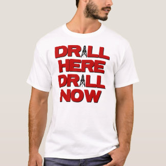 Drill Here Drill Now T-Shirt