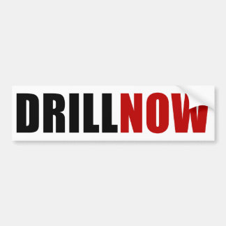 Drill NOW Car Bumper Sticker