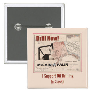 Drill Now! I Support Oil Drilling In Alaska Pinback Button