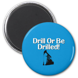 Drill Or Be Drilled! 2 Inch Round Magnet