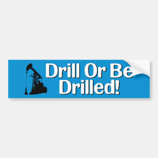 Drill Or Be Drilled! Car Bumper Sticker
