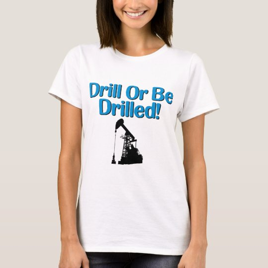 Drill Or Be Drilled! T-Shirt