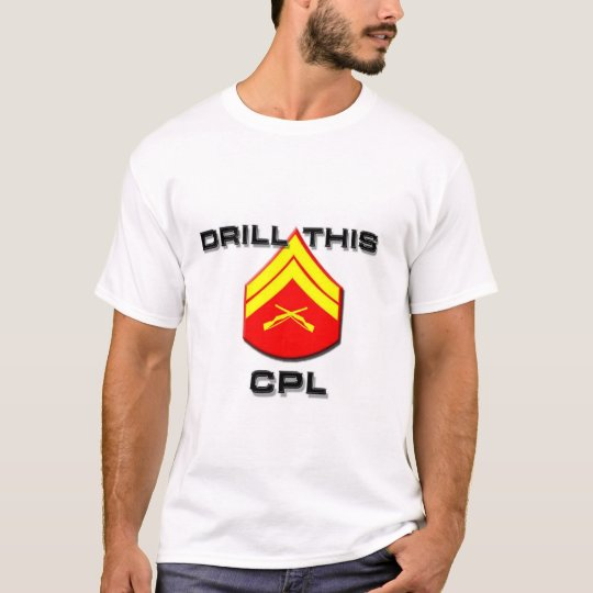Drill this Cpl T-Shirt