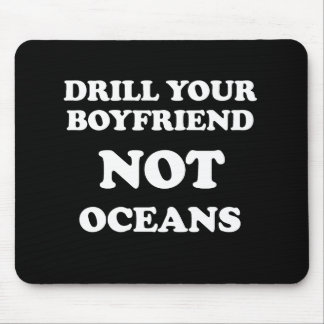 Drill your boyfriend NOT Oceans -  Mouse Pad