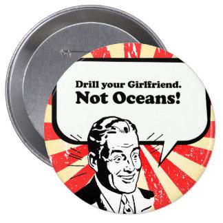 Drill your girlfriend. Not Oceans. Buttons
