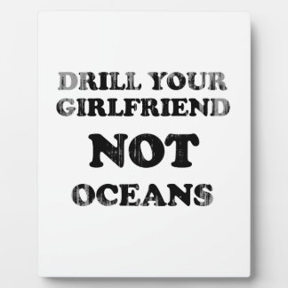Drill your girlfriend NOT Oceans Faded.png Display Plaques