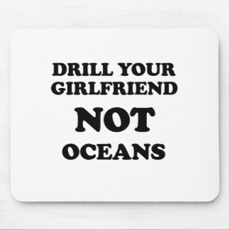 Drill your girlfriend NOT Oceans Mouse Pad