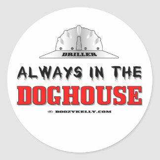 Driller, Always In The Doghouse, Oil Field Sticker
