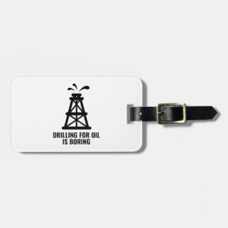 Drilling For Oil Is Boring Bag Tag
