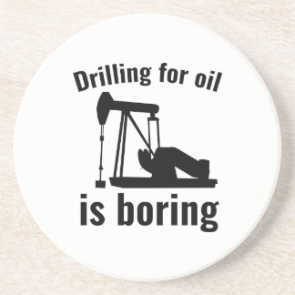 Drilling For Oil Is Boring Drink Coaster
