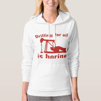 Drilling For Oil Is Boring Hoodie