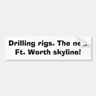 Drilling rigs. The new Ft. Worth skyline! Bumper Sticker