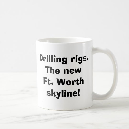 Drilling rigs.  The new Ft. Worthskyline! Coffee Mug