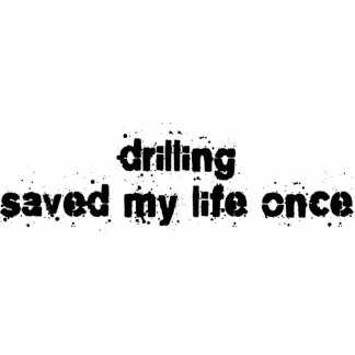 Drilling Saved My Life Once Photo Sculpture Ornament