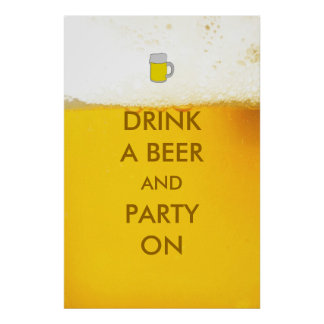 Drink a Beer and Party On Funny Beer Poster