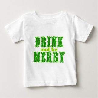 Drink and be Merry Baby T-Shirt