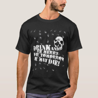Drink and Be Merry T-Shirt