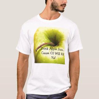 Drink Apple Juice...Cause OJ Will Kill Ya! T-Shirt
