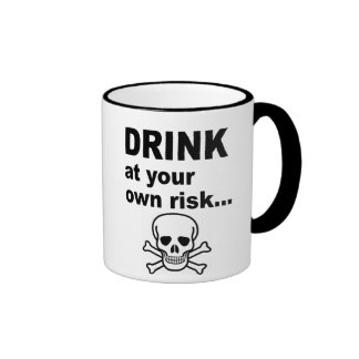 Drink at Your Own Risk, Strong Coffee Mug
