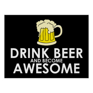 Drink Beer and Become Awesome Poster