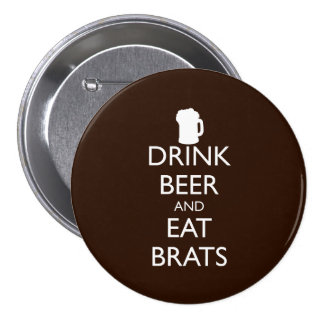 DRINK BEER AND EAT BRATS PINBACK BUTTON