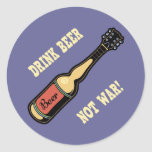 Drink Beer, Not War! Classic Round Sticker
