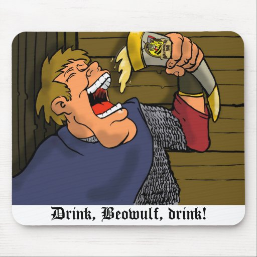 Drink, Beowulf, drink! mousepad