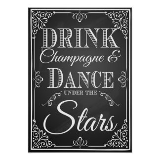 """Drink champagne and dance under the stars"""" print"""