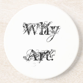 "Drink Coaster ""Why Art?"" by Billy Bernie"