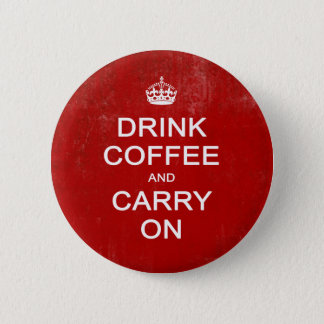 Drink Coffee and Carry On, Keep Calm Parody Pinback Button