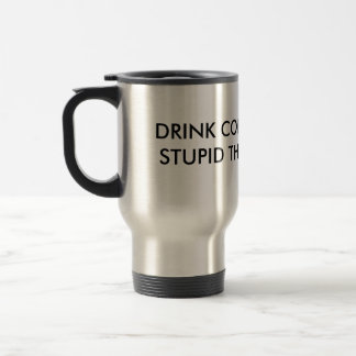 DRINK COFFEE AND DO STUPID THINGS FASTER 15 OZ STAINLESS STEEL TRAVEL MUG