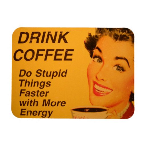 Drink Coffee and Do Stupid Things Faster Rectangle Magnets