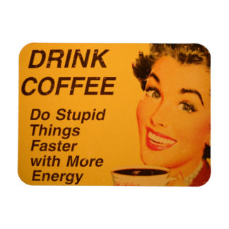 Drink Coffee and Do Stupid Things Faster Rectangular Photo Magnet