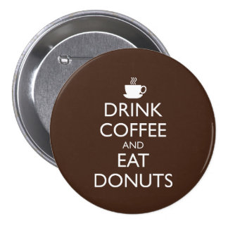 DRINK COFFEE AND EAT DONUTS BUTTON