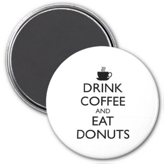 DRINK COFFEE AND EAT DONUTS MAGNET