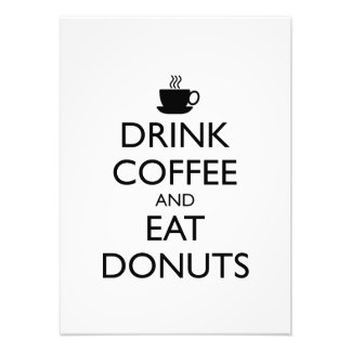 DRINK COFFEE AND EAT DONUTS PHOTO PRINT